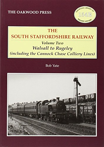South Staffordshire Railway: Volume Two: Walsall to Rugely (including the Cannock Chase Colliery ...