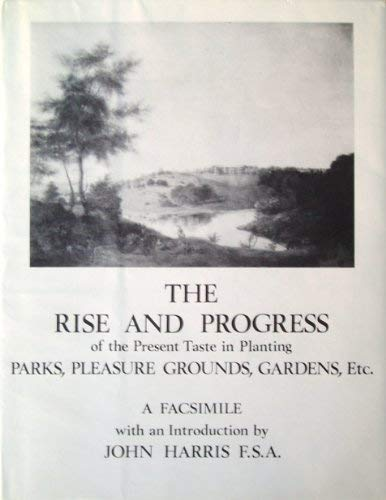 The Rise and Progress of the Present Taste in Planting Parks, Pleasure Grounds, Gardens, Etc.