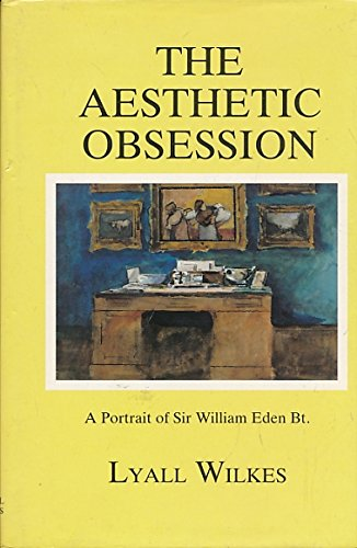 9780853622222: The aesthetic obsession: A portrait of Sir William Eden, Bt