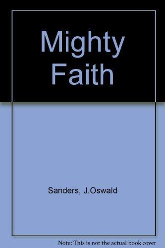 Mighty Faith: Sanders, J.Oswald