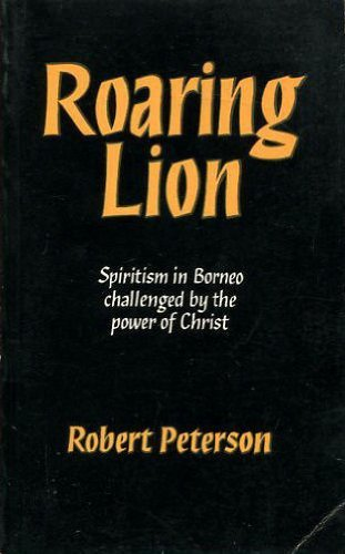 9780853630692: Roaring Lion: Spiritism in Borneo Challenged by the Power of Christ