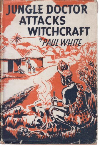 Jungle Doctor Attacks Witchcraft (The Jungle Doctor: White, Paul Illustrated