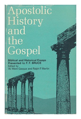 Apostolic History and the Gospel: Biblical and Historical Essays Presented to F. F. Bruce on His ...