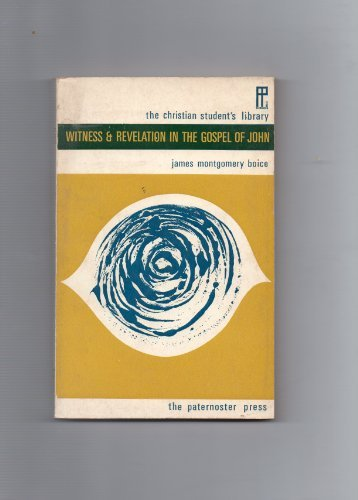 Witness and the Revelation in the Gospel of John (Christian Student's Library) (0853640998) by Boice, James Montgomery