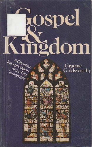 Gospel and Kingdom: A Christian Interpretation of the Old Testament (0853642184) by Graeme Goldsworthy