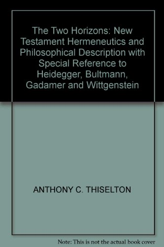 The Two Horizons: New Testament Hermeneutics and Philosophical Description with Special Reference to Heidegger, Bultmann, Gadamer and Wittgenstein (0853642451) by ANTHONY C. THISELTON