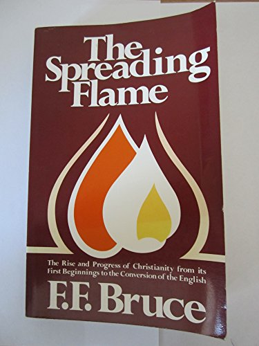 The spreading flame: the rise and progress of Christianity from its first beginnings to the conversion of the English (9780853643487) by BRUCE, F.F.