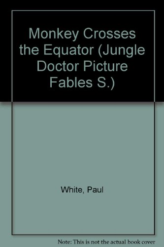 Monkey Crosses the Equator (Jungle Doctor Picture Fables) (085364375X) by White, Paul