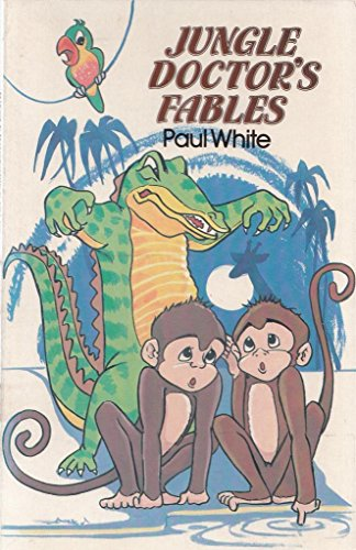 Jungle Doctor's Fables (Jungle doctor paperbacks): White, Paul