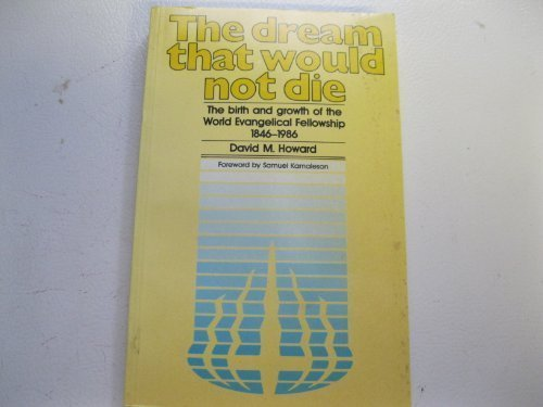 The Dream That Would Not Die the Birth and Growth of the World Evangelical Fellowship 1846-1986