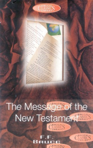 Message of the New Testament (Biblical Classics Library) (0853646058) by F.F. Bruce