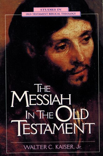 The Messiah in the Old Testament (Studies in Old Testament Biblical Theology series) (9780853646921) by Walter C. Kaiser
