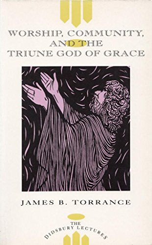 9780853647027: Worship, Community and the Triune God of Grace (The Didsbury Lectures)