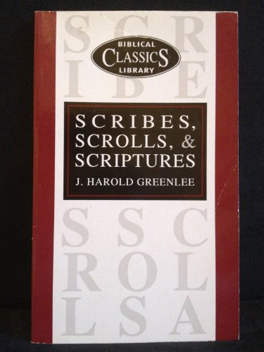 SCRIBES, SCROLLS AND SCRIPTURE (BIBLICAL CLASSICS LIBRARY): J.HAROLD GREENLEE