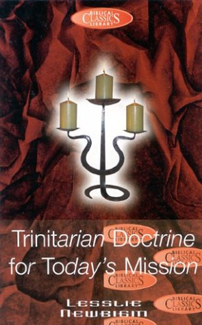 Trinitarian Doctrine for Today's Mission (Biblical Classics Library) (0853647976) by Newbigin, Lesslie