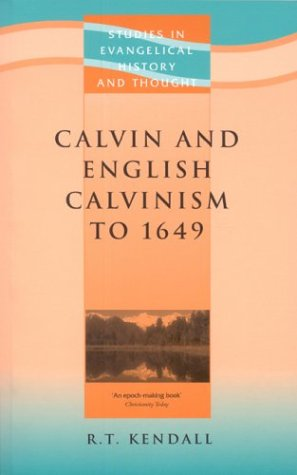 Calvin and English Calvinism to 1649 (Studies in Christian History and Thought): R.t. Kendall