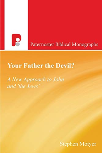 9780853648321: Your Father the Devil? / P.b.m.: A New Approach to John and 'The Jews' (Paternoster Biblical Monographs)