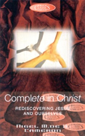 9780853648499: Complete in Christ: Rediscovering Jesus and Ourselves (Biblical Classics Library