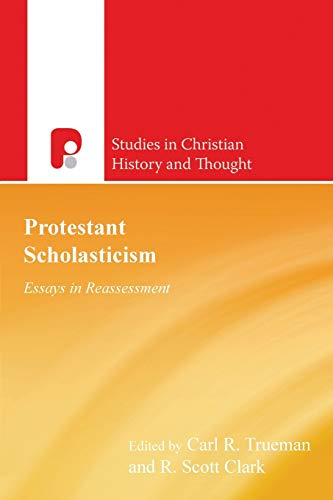 Protestant Scholasticism: Essays in Reassessment (Studies in Christian History and Thought) (0853648530) by Trueman, Carl R.; Clark, R. Scott