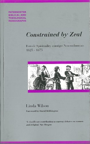 Constrained by Zeal Female Spirituality amongst Nonconformists 1825-1875