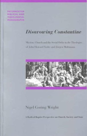 9780853649786: Disavowing Constantine: Mission, Church and the Social Order in the Theologies of John Howard Yoder and Jurgen Moltmann (Paternoster Theological Monographs)