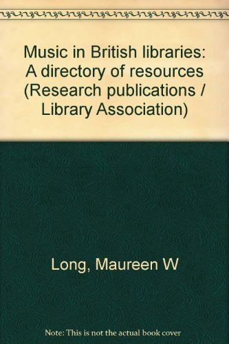 Music in British Libraries: A Directory of Resources: Maureen W. Long