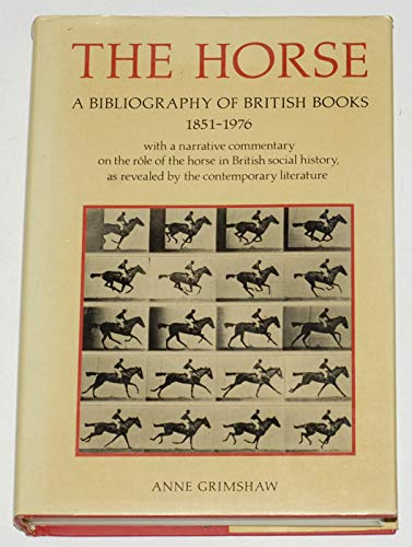 THE HORSE - A BIBLIOGRAPHY OF BRITISH BOOKS 1851-1976: Limited Edition #872/1000 - Signed: Grimshaw...