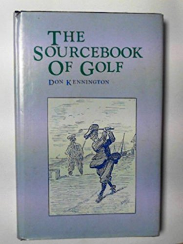 THE SOURCEBOOK OF GOLF WITH AN APPENDIX: Kennington, Don. Baddiel,