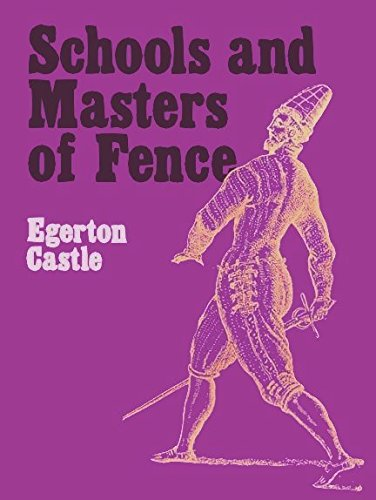 Schools and Masters of Fence: From the Middle Ages to the Eighteenth Century.: Egerton Castle.