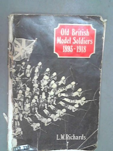 Old British Model Soldiers 1893 - 1918: L W Richards