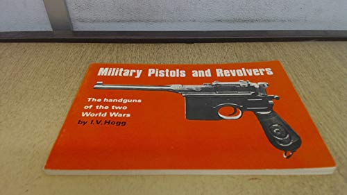 Military Pistols and Revolvers The Handguns of the Two World Wars: Hogg, Ian V.