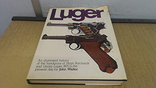 Luger: An illustrated history of the handguns: John Walter