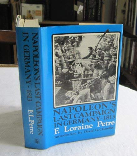 Napoleon's Last Campaign in Germany, 1813 (0853681996) by F. Loraine Petre