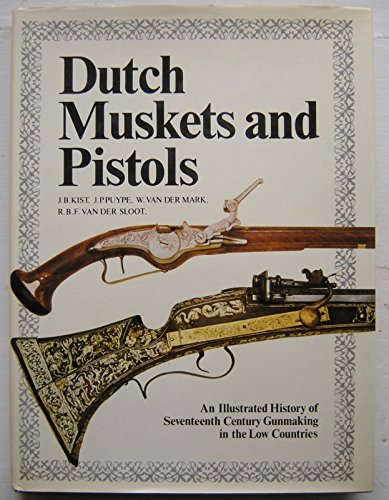 9780853682004: Dutch Muskets and Pistols: Illustrated History of Seventeenth Century Gunmaking in the Low Countries