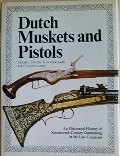 9780853682004: Dutch Muskets and Pistols: Illustrated History of Seventeenth Century Gunmaking in the Low Countries (English, Dutch and German Edition)