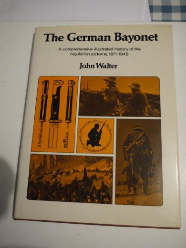The German Bayonet. A Comprehensive History of the Regulation Patterns 1871-1945.: Walter, John