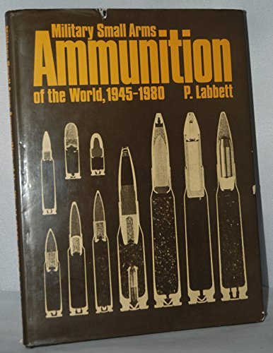 Military Small Arms Ammunition of the World, 1945-80: Labbett, P