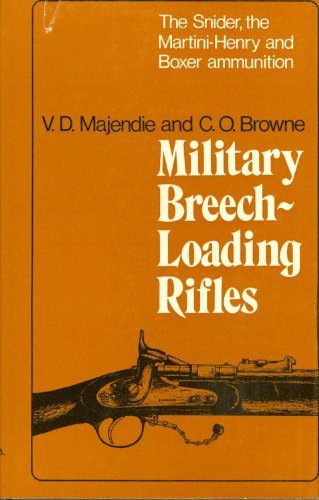 Military Breech Loading Rifles The Snider, the Martini-Henry and Boxer Ammunition: Majendre, Vivian...