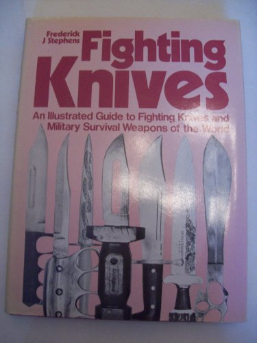 Fighting knives: an illustrated guide to fighting knives and military survival weapons of the world (9780853683445) by Frederick J. STEPHENS