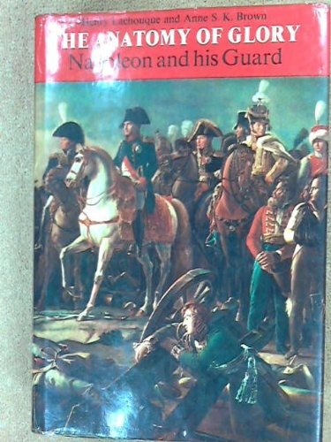 Anatomy of Glory: Napoleon and His Guard: Lachouque, Henry