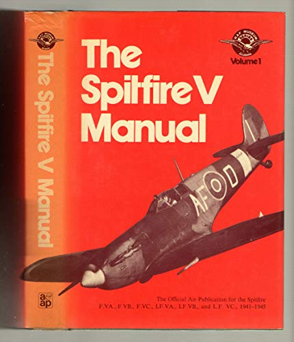 9780853684206: Spitfire V Manual: Official Air Publication for the Spitfire F.VA, F.VB, F.VC, LF.VB and LF.VC, 1941-45 (R.A.F.Museum)