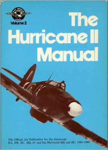 9780853684305: Hurricane II Manual: Official Air Publication for the Hurricane IIA, IIB, IIC, IID, IV and Sea-Hurricane IIB and IIC, 1941-45 (R.A.F.Museum)