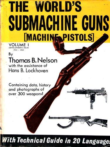 The World's Submachine Guns (machine pistols) Volume 1 - Evelopments from 1915-1963: ...