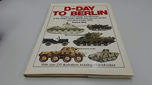 9780853684824: D-Day to Berlin: Armour Camouflage and Markings of the United States, British and German Armies, June 1944-May 1945