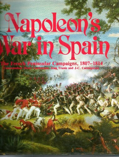 Napoleon's War in Spain. The French Peninsular Campaigns, 1807-1814: Lachouque, Henry;Tranie, ...