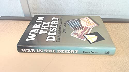 War in the Desert. The Eighth Army at El Alamein: James Lucas
