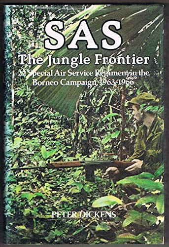 9780853685975: S.A.S.: The Jungle Frontier - 22nd Special Air Service Regiment in the Borneo Campaign, 1963-66