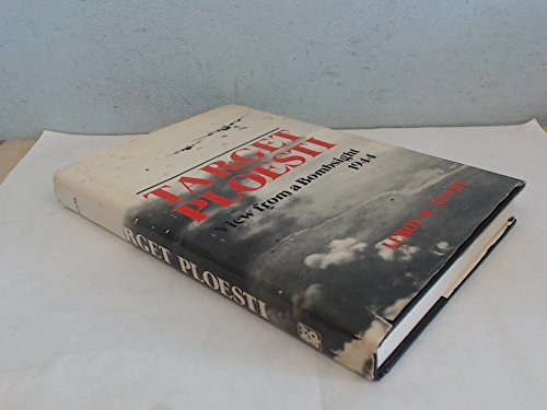 9780853686101: Target Ploesti: View from a Bombsight, 1943-44