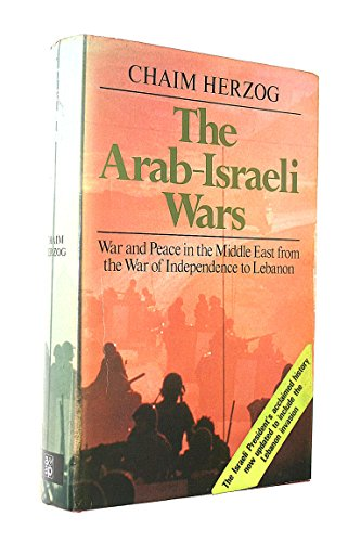 Arab-Israeli Wars: War and Peace in the Middle East, from the War of Independence to Lebanon: ...