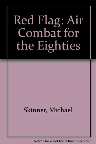 Red Flag: Air Combat for the Eighties (0853686424) by Skinner, Michael